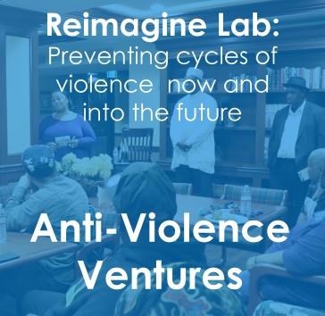 Anti-Violence Ventures Reimagine Lab